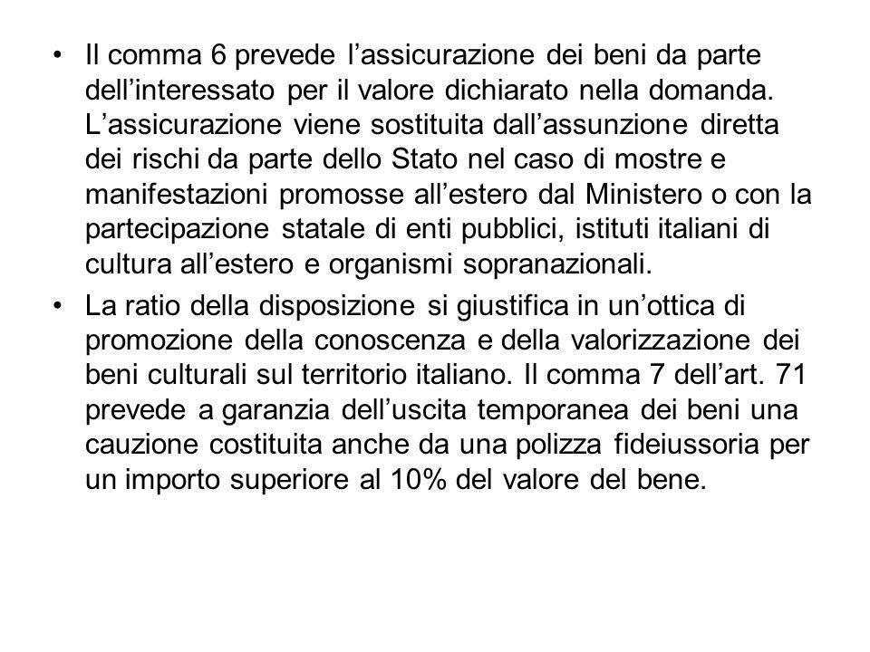 Il comma 6 prevede lassicurazione dei beni da parte dellinteressato per il valore dichiarato nella domanda.