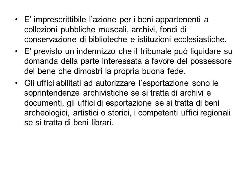 E imprescrittibile lazione per i beni appartenenti a collezioni pubbliche museali, archivi, fondi di conservazione di biblioteche e istituzioni ecclesiastiche.