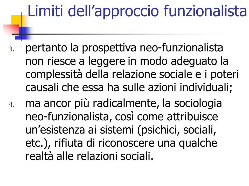3. pertanto la prospettiva neo-funzionalista non riesce a leggere in modo adeguato la complessità della relazione sociale e i poteri causali che essa