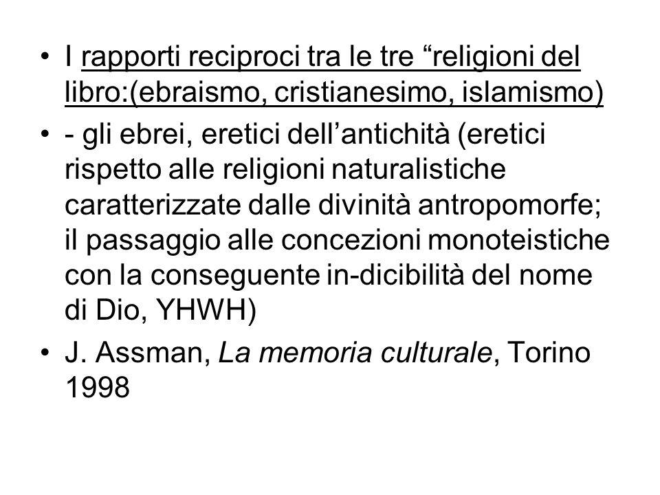 I rapporti reciproci tra le tre religioni del libro:(ebraismo, cristianesimo, islamismo) - gli ebrei, eretici dellantichità (eretici rispetto alle rel