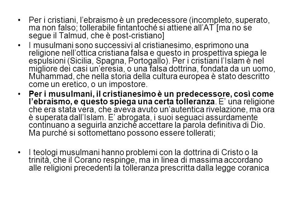 Per i cristiani, lebraismo è un predecessore (incompleto, superato, ma non falso; tollerabile fintantoché si attiene allAT [ma no se segue il Talmud,
