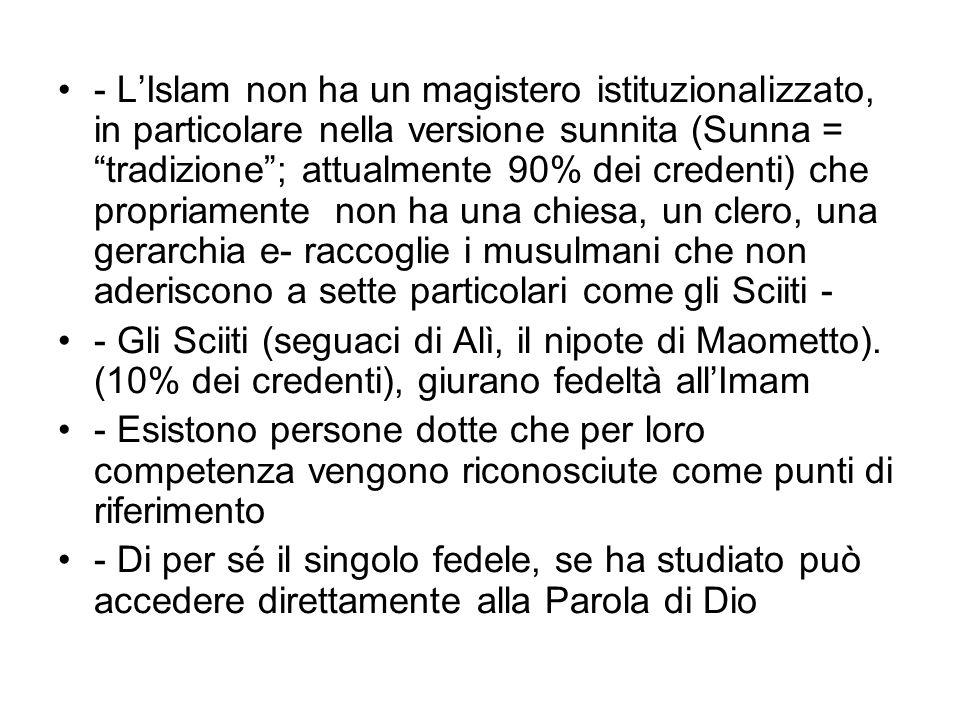 - LIslam non ha un magistero istituzionalizzato, in particolare nella versione sunnita (Sunna = tradizione; attualmente 90% dei credenti) che propriam