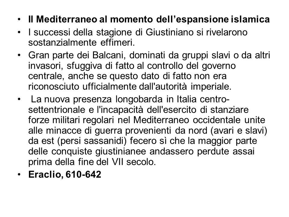 Il Mediterraneo al momento dellespansione islamica I successi della stagione di Giustiniano si rivelarono sostanzialmente effimeri. Gran parte dei Bal