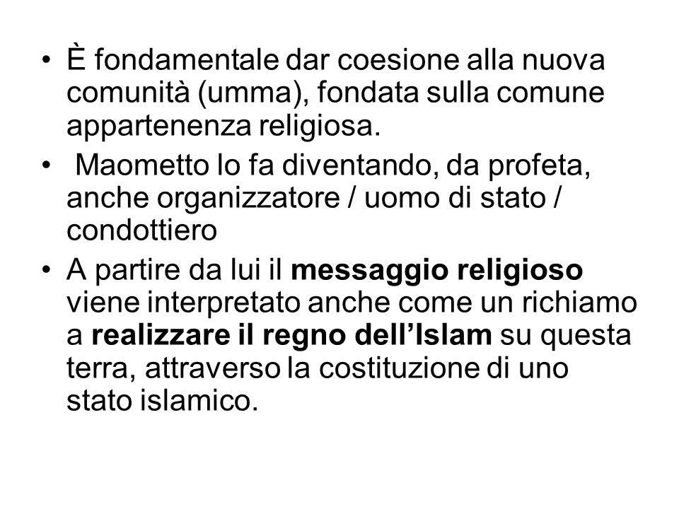 È fondamentale dar coesione alla nuova comunità (umma), fondata sulla comune appartenenza religiosa. Maometto lo fa diventando, da profeta, anche orga