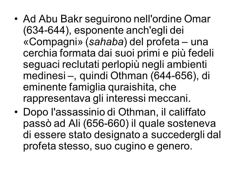 Ad Abu Bakr seguirono nell'ordine Omar (634-644), esponente anch'egli dei «Compagni» (sahaba) del profeta – una cerchia formata dai suoi primi e più f