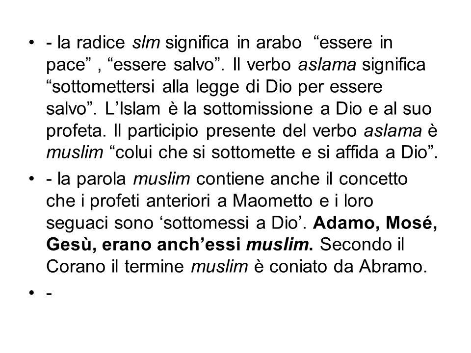- la radice slm significa in arabo essere in pace, essere salvo. Il verbo aslama significa sottomettersi alla legge di Dio per essere salvo. LIslam è