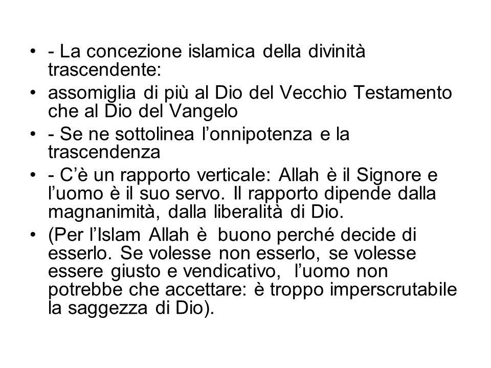 - La concezione islamica della divinità trascendente: assomiglia di più al Dio del Vecchio Testamento che al Dio del Vangelo - Se ne sottolinea lonnip