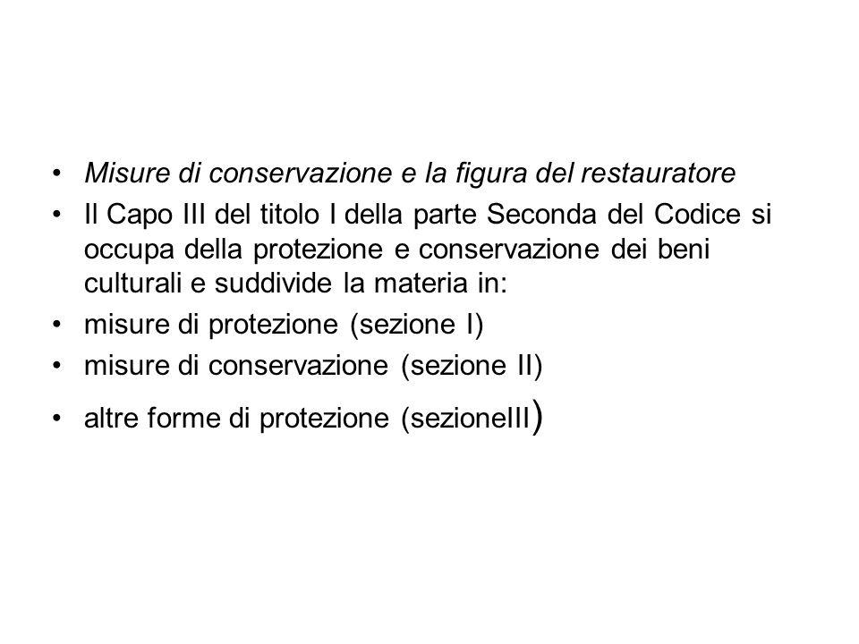 Misure di conservazione e la figura del restauratore Il Capo III del titolo I della parte Seconda del Codice si occupa della protezione e conservazion