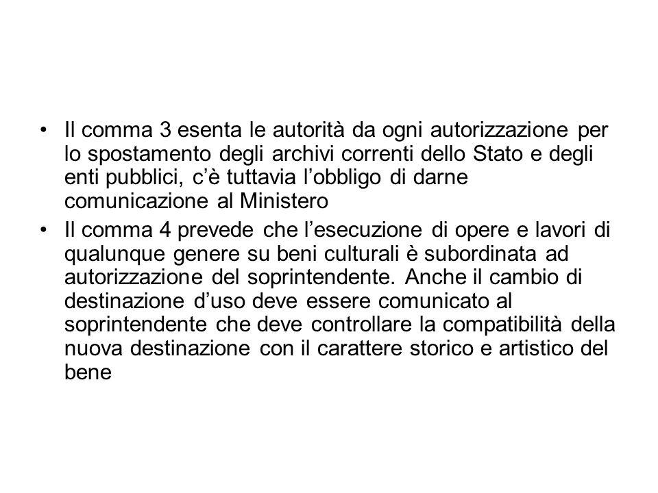 Il comma 3 esenta le autorità da ogni autorizzazione per lo spostamento degli archivi correnti dello Stato e degli enti pubblici, cè tuttavia lobbligo