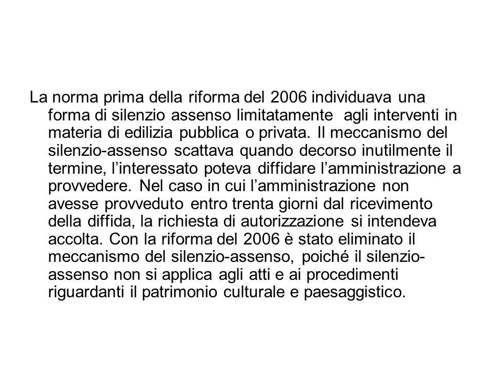 La norma prima della riforma del 2006 individuava una forma di silenzio assenso limitatamente agli interventi in materia di edilizia pubblica o privat