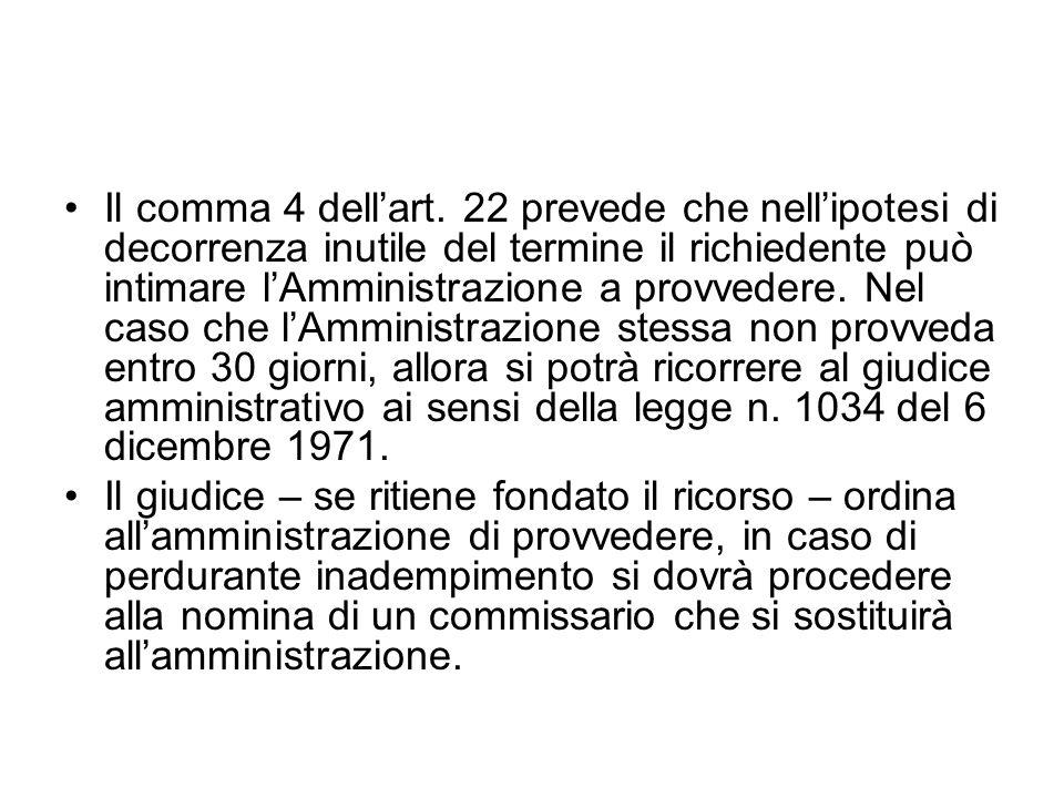 Il comma 4 dellart. 22 prevede che nellipotesi di decorrenza inutile del termine il richiedente può intimare lAmministrazione a provvedere. Nel caso c
