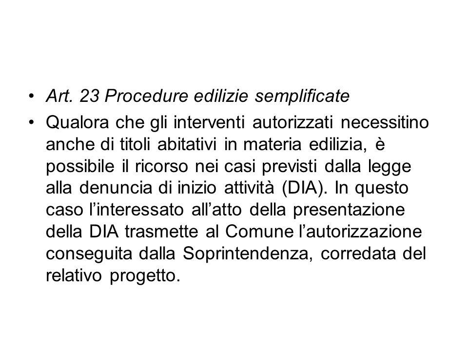 Art. 23 Procedure edilizie semplificate Qualora che gli interventi autorizzati necessitino anche di titoli abitativi in materia edilizia, è possibile