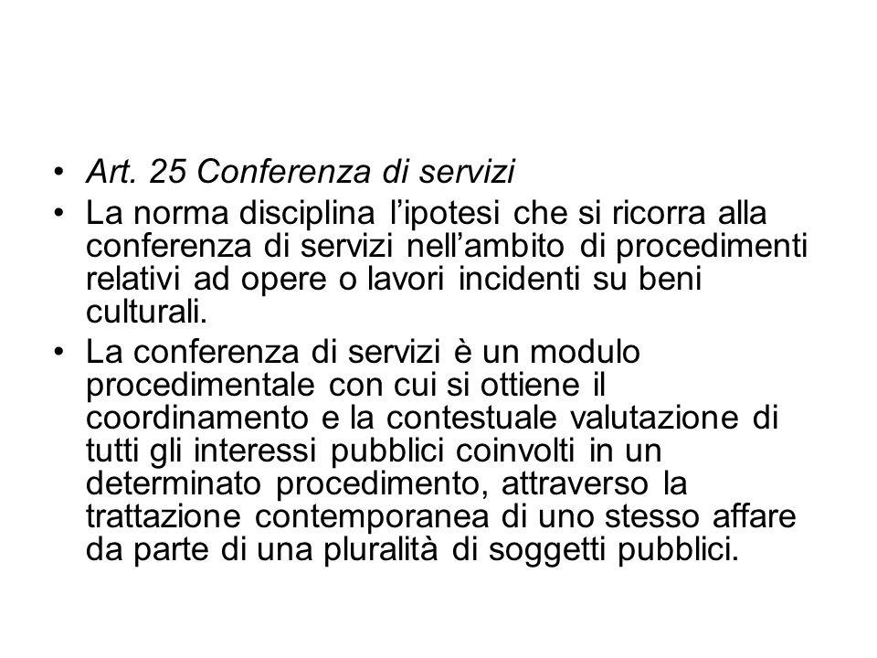 Art. 25 Conferenza di servizi La norma disciplina lipotesi che si ricorra alla conferenza di servizi nellambito di procedimenti relativi ad opere o la