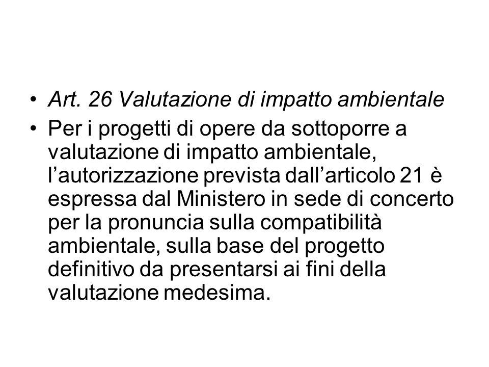 Art. 26 Valutazione di impatto ambientale Per i progetti di opere da sottoporre a valutazione di impatto ambientale, lautorizzazione prevista dallarti