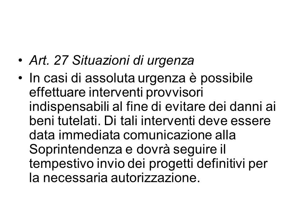 Art. 27 Situazioni di urgenza In casi di assoluta urgenza è possibile effettuare interventi provvisori indispensabili al fine di evitare dei danni ai