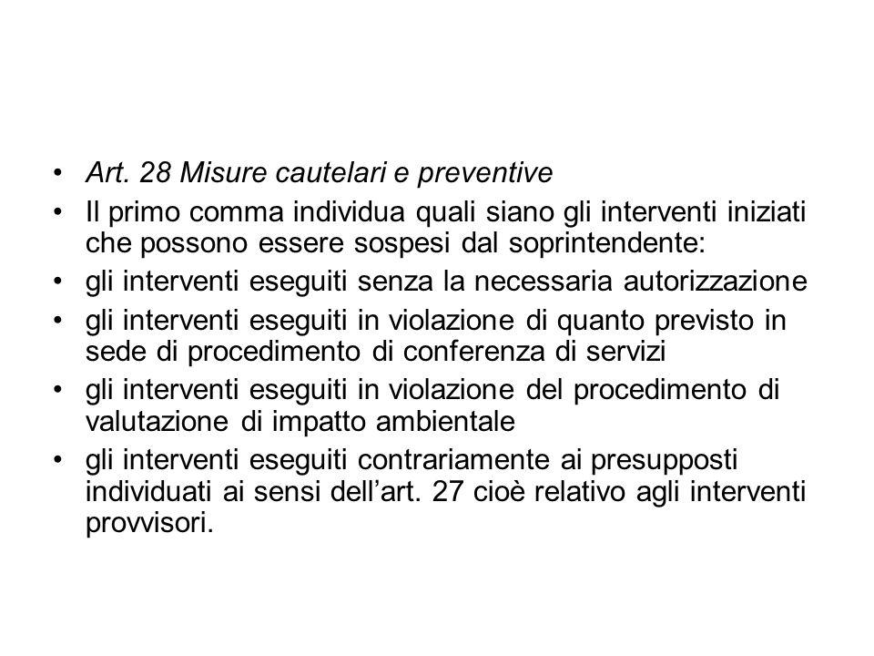 Art. 28 Misure cautelari e preventive Il primo comma individua quali siano gli interventi iniziati che possono essere sospesi dal soprintendente: gli