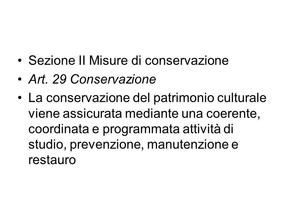 Sezione II Misure di conservazione Art. 29 Conservazione La conservazione del patrimonio culturale viene assicurata mediante una coerente, coordinata