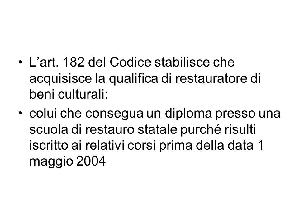 Lart. 182 del Codice stabilisce che acquisisce la qualifica di restauratore di beni culturali: colui che consegua un diploma presso una scuola di rest