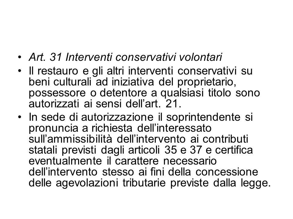 Art. 31 Interventi conservativi volontari Il restauro e gli altri interventi conservativi su beni culturali ad iniziativa del proprietario, possessore
