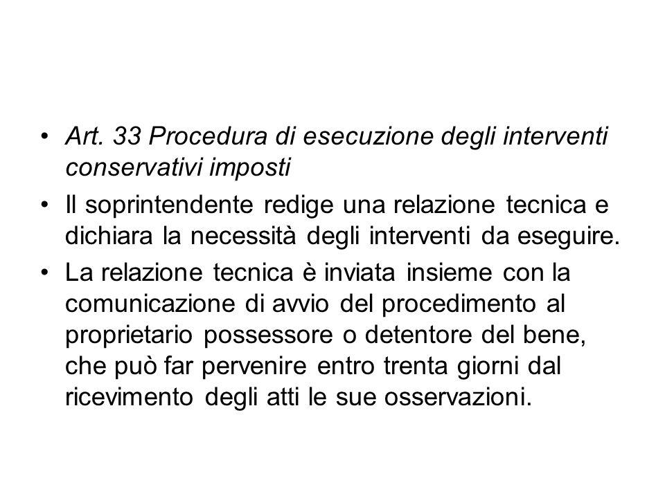 Art. 33 Procedura di esecuzione degli interventi conservativi imposti Il soprintendente redige una relazione tecnica e dichiara la necessità degli int