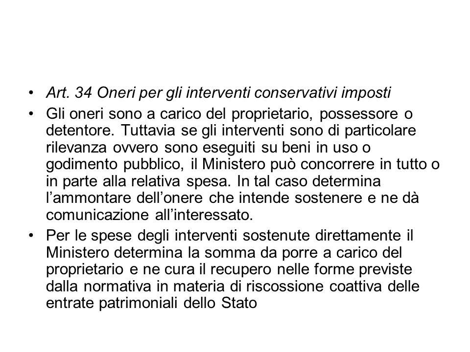 Art. 34 Oneri per gli interventi conservativi imposti Gli oneri sono a carico del proprietario, possessore o detentore. Tuttavia se gli interventi son
