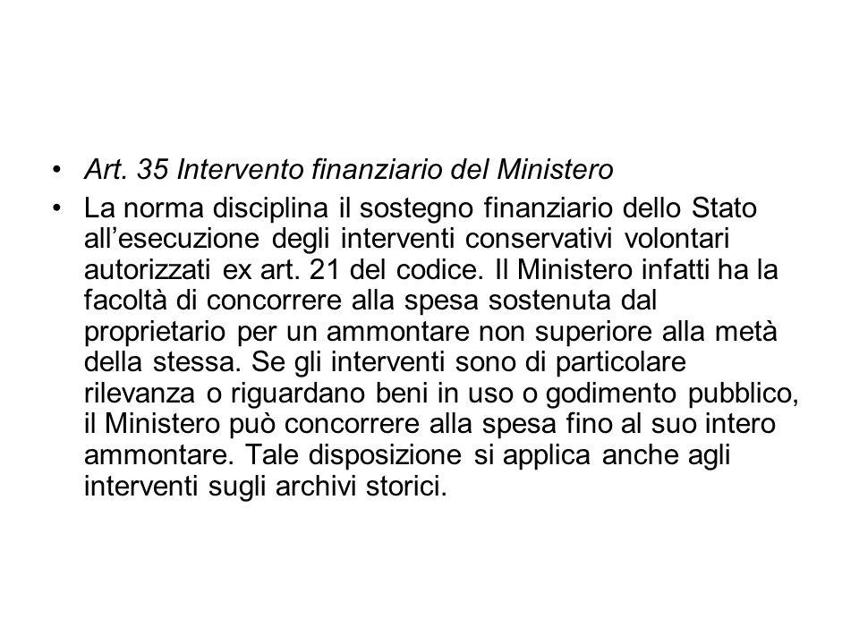 Art. 35 Intervento finanziario del Ministero La norma disciplina il sostegno finanziario dello Stato allesecuzione degli interventi conservativi volon