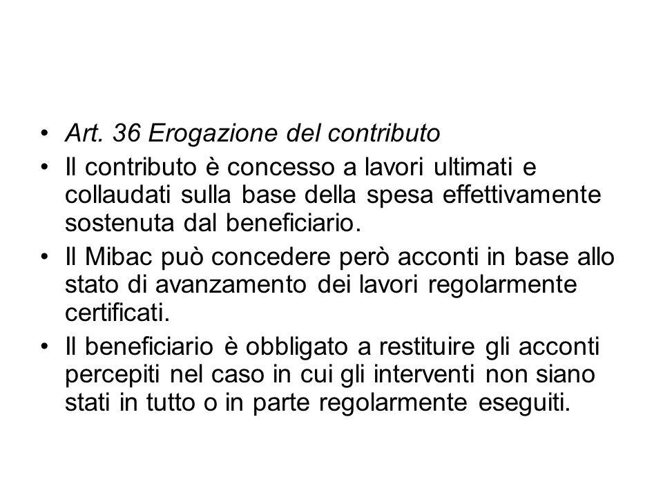 Art. 36 Erogazione del contributo Il contributo è concesso a lavori ultimati e collaudati sulla base della spesa effettivamente sostenuta dal benefici