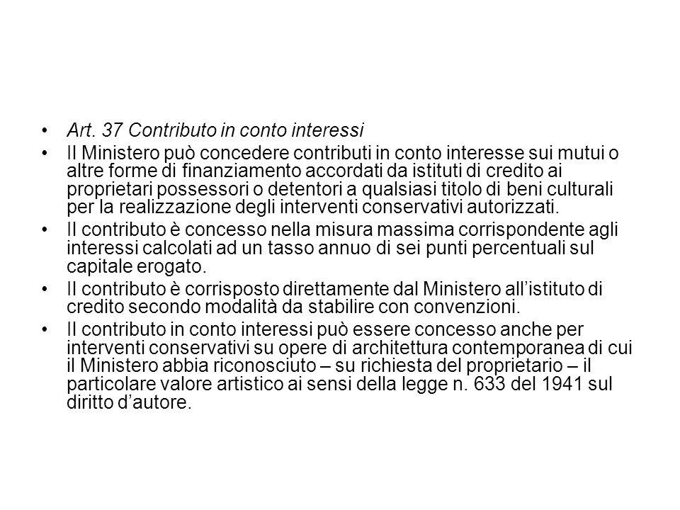 Art. 37 Contributo in conto interessi Il Ministero può concedere contributi in conto interesse sui mutui o altre forme di finanziamento accordati da i