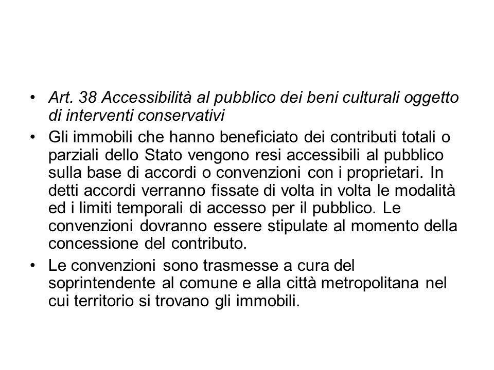 Art. 38 Accessibilità al pubblico dei beni culturali oggetto di interventi conservativi Gli immobili che hanno beneficiato dei contributi totali o par