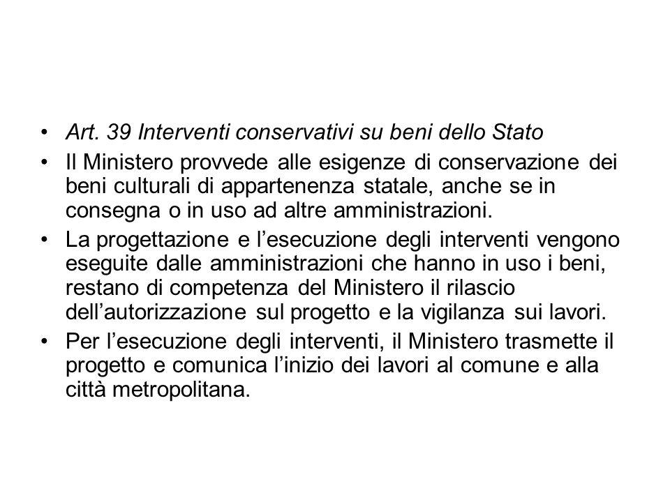 Art. 39 Interventi conservativi su beni dello Stato Il Ministero provvede alle esigenze di conservazione dei beni culturali di appartenenza statale, a