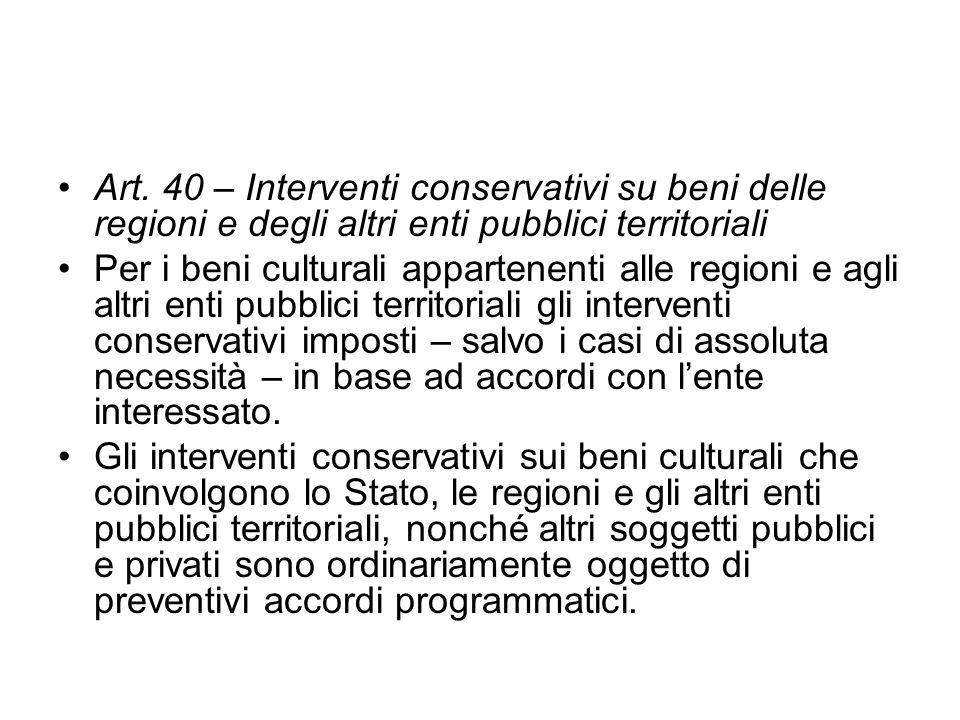 Art. 40 – Interventi conservativi su beni delle regioni e degli altri enti pubblici territoriali Per i beni culturali appartenenti alle regioni e agli