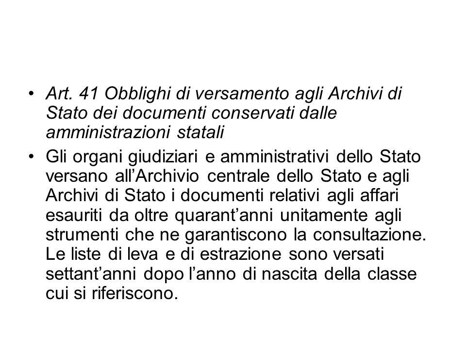 Art. 41 Obblighi di versamento agli Archivi di Stato dei documenti conservati dalle amministrazioni statali Gli organi giudiziari e amministrativi del