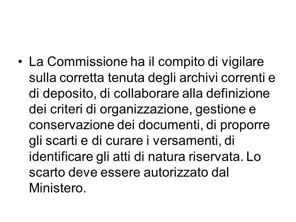 La Commissione ha il compito di vigilare sulla corretta tenuta degli archivi correnti e di deposito, di collaborare alla definizione dei criteri di or
