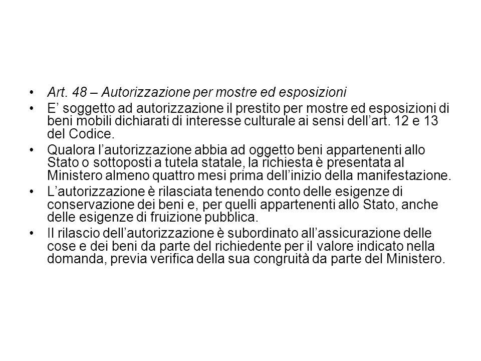 Art. 48 – Autorizzazione per mostre ed esposizioni E soggetto ad autorizzazione il prestito per mostre ed esposizioni di beni mobili dichiarati di int