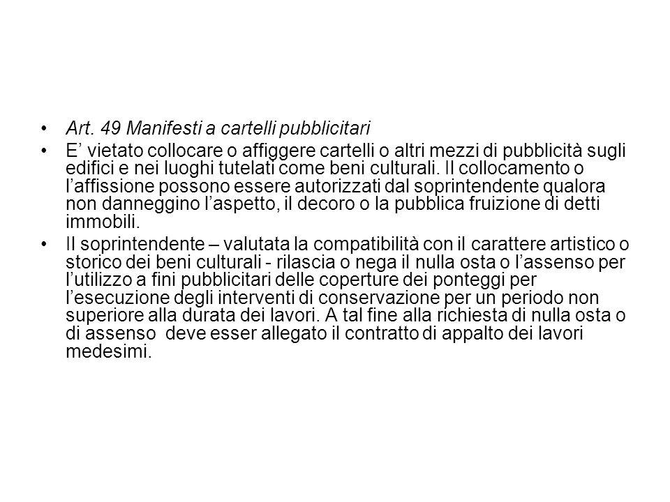 Art. 49 Manifesti a cartelli pubblicitari E vietato collocare o affiggere cartelli o altri mezzi di pubblicità sugli edifici e nei luoghi tutelati com