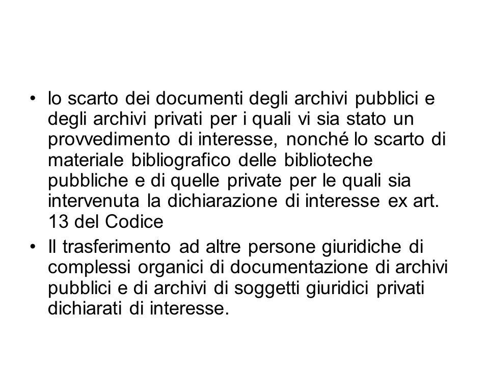 lo scarto dei documenti degli archivi pubblici e degli archivi privati per i quali vi sia stato un provvedimento di interesse, nonché lo scarto di mat