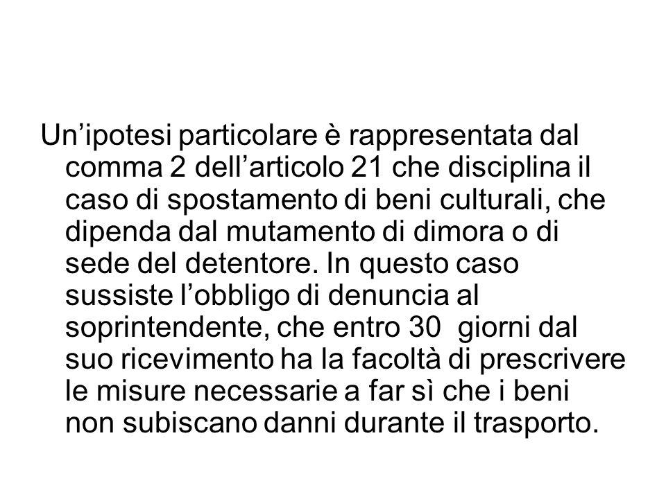 Unipotesi particolare è rappresentata dal comma 2 dellarticolo 21 che disciplina il caso di spostamento di beni culturali, che dipenda dal mutamento d