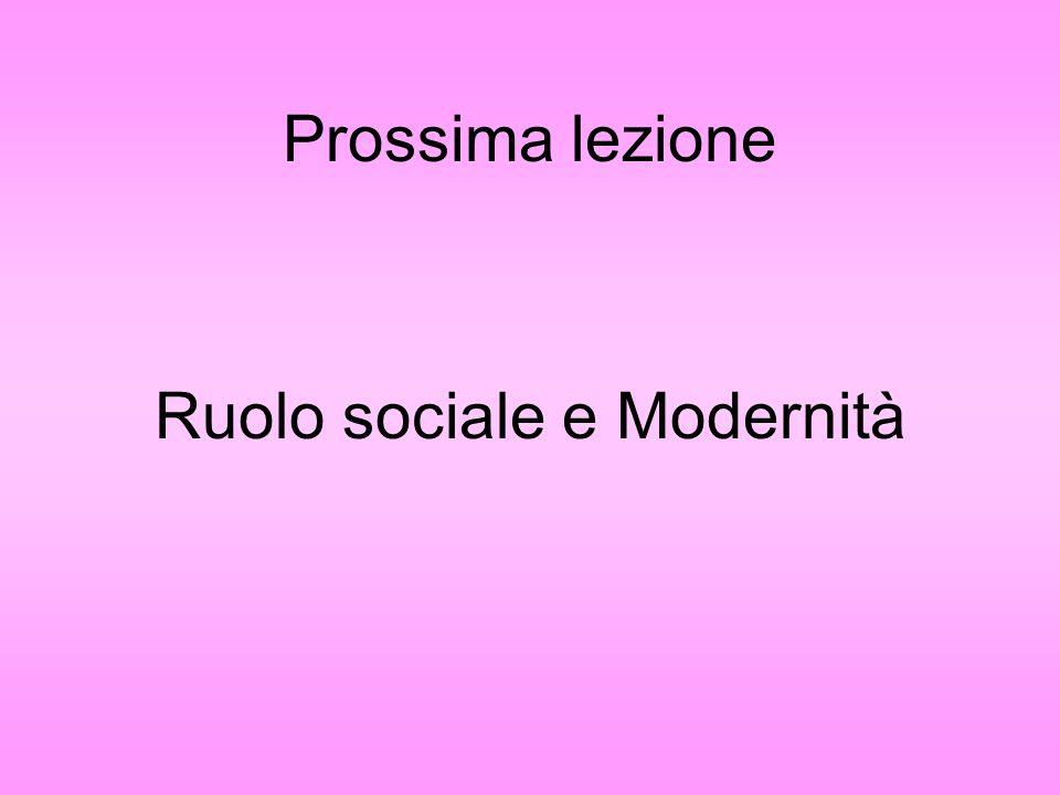 Prossima lezione Ruolo sociale e Modernità