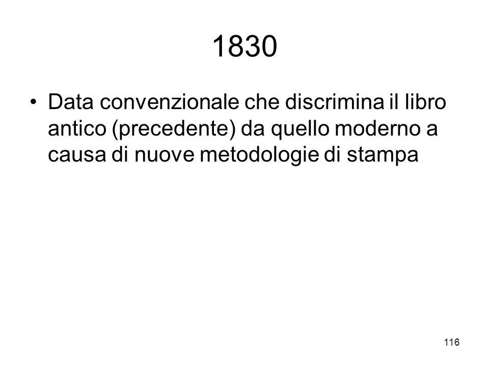 116 1830 Data convenzionale che discrimina il libro antico (precedente) da quello moderno a causa di nuove metodologie di stampa