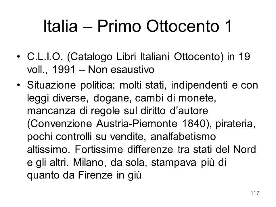117 Italia – Primo Ottocento 1 C.L.I.O. (Catalogo Libri Italiani Ottocento) in 19 voll., 1991 – Non esaustivo Situazione politica: molti stati, indipe