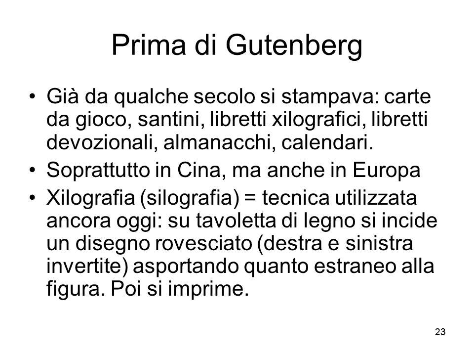 23 Prima di Gutenberg Già da qualche secolo si stampava: carte da gioco, santini, libretti xilografici, libretti devozionali, almanacchi, calendari. S