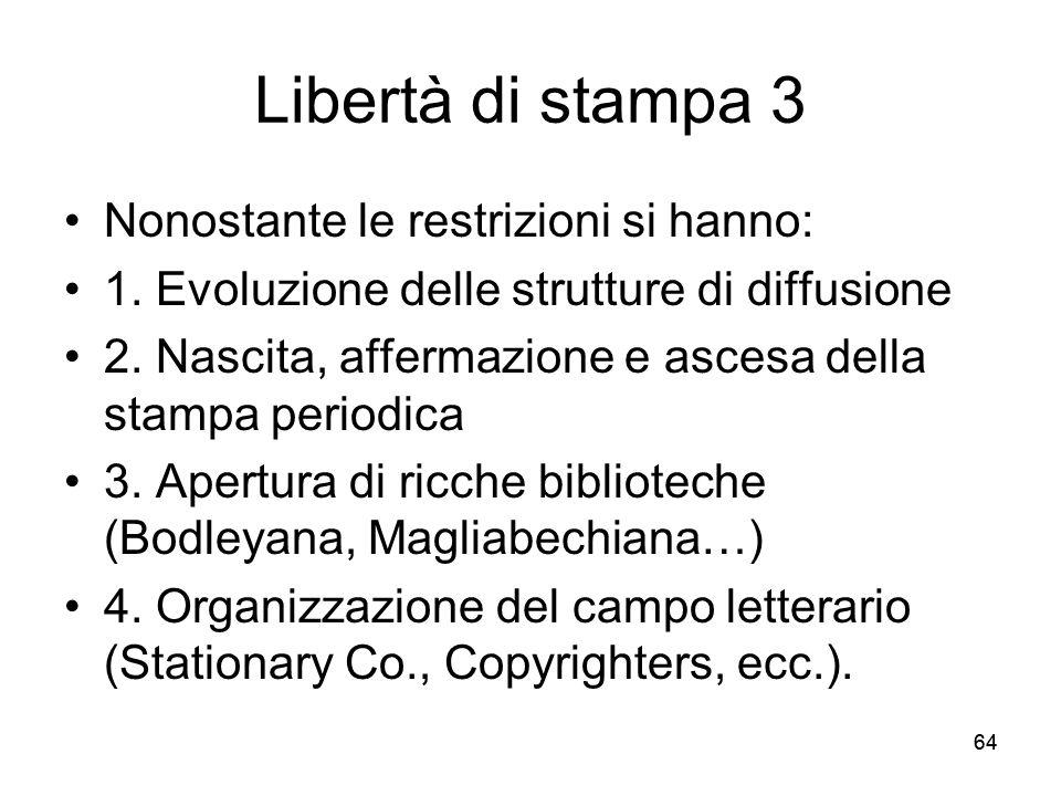 64 Libertà di stampa 3 Nonostante le restrizioni si hanno: 1. Evoluzione delle strutture di diffusione 2. Nascita, affermazione e ascesa della stampa