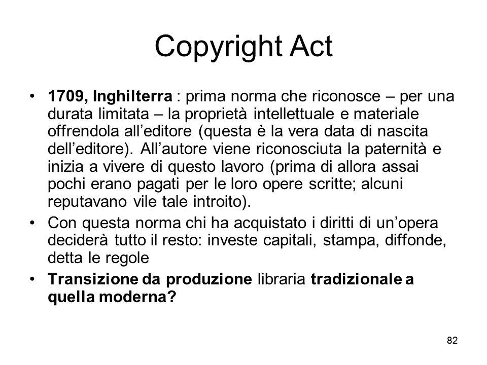 82 Copyright Act 1709, Inghilterra : prima norma che riconosce – per una durata limitata – la proprietà intellettuale e materiale offrendola alleditor