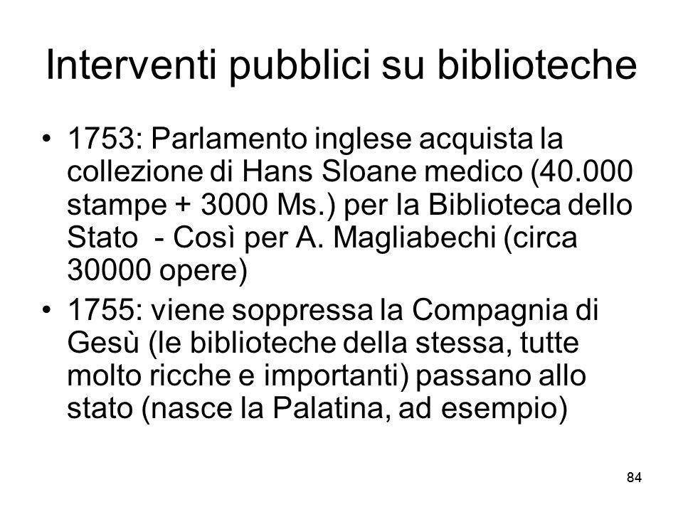 84 Interventi pubblici su biblioteche 1753: Parlamento inglese acquista la collezione di Hans Sloane medico (40.000 stampe + 3000 Ms.) per la Bibliote