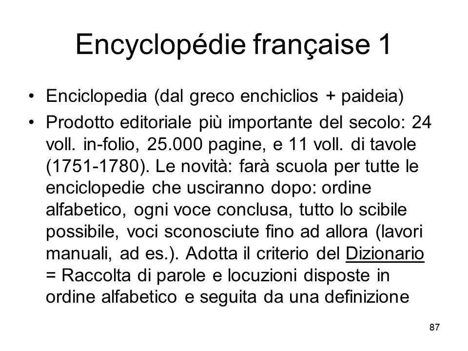 87 Encyclopédie française 1 Enciclopedia (dal greco enchiclios + paideia) Prodotto editoriale più importante del secolo: 24 voll. in-folio, 25.000 pag
