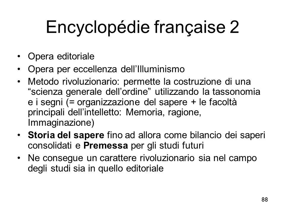 88 Encyclopédie française 2 Opera editoriale Opera per eccellenza dellIlluminismo Metodo rivoluzionario: permette la costruzione di una scienza genera