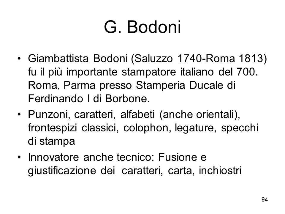 94 G. Bodoni Giambattista Bodoni (Saluzzo 1740-Roma 1813) fu il più importante stampatore italiano del 700. Roma, Parma presso Stamperia Ducale di Fer