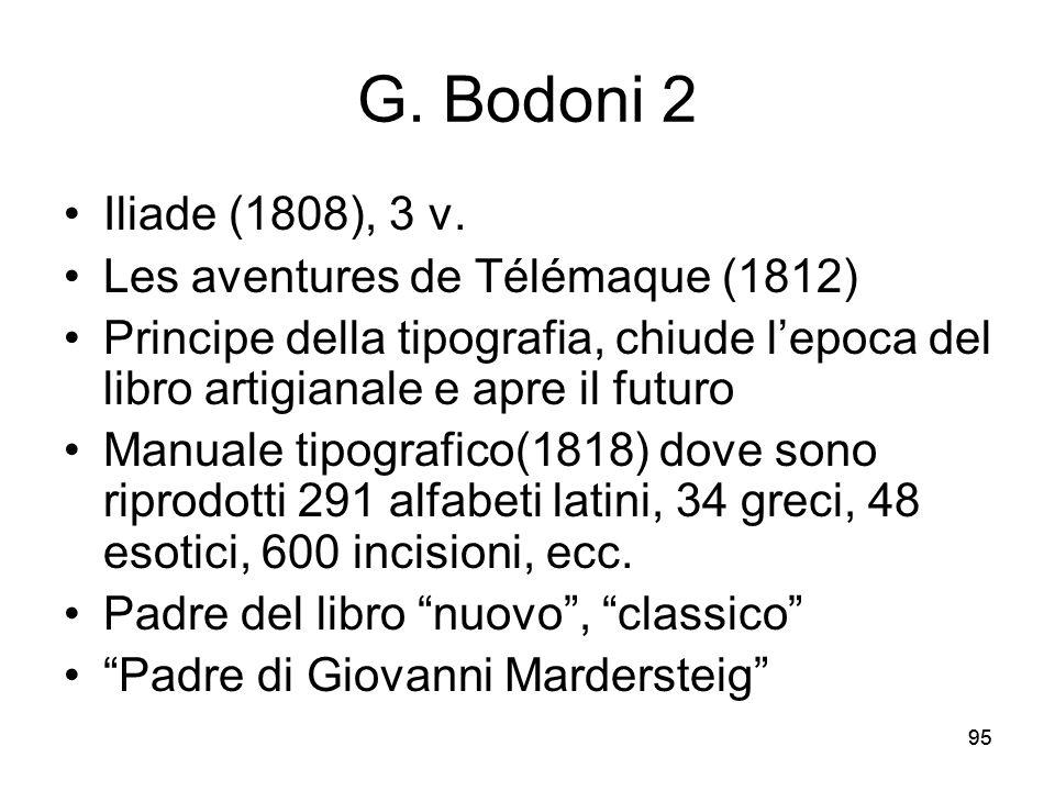 95 G. Bodoni 2 Iliade (1808), 3 v. Les aventures de Télémaque (1812) Principe della tipografia, chiude lepoca del libro artigianale e apre il futuro M