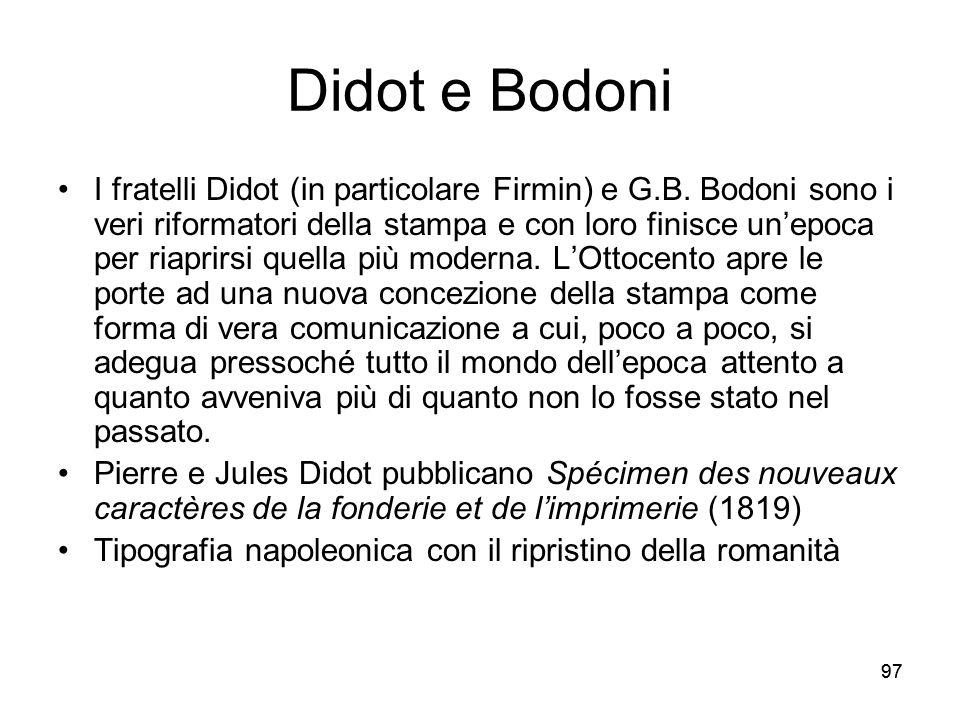 97 Didot e Bodoni I fratelli Didot (in particolare Firmin) e G.B. Bodoni sono i veri riformatori della stampa e con loro finisce unepoca per riaprirsi