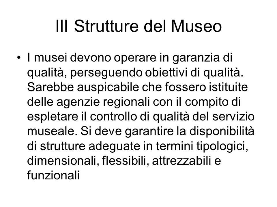 III Strutture del Museo I musei devono operare in garanzia di qualità, perseguendo obiettivi di qualità. Sarebbe auspicabile che fossero istituite del